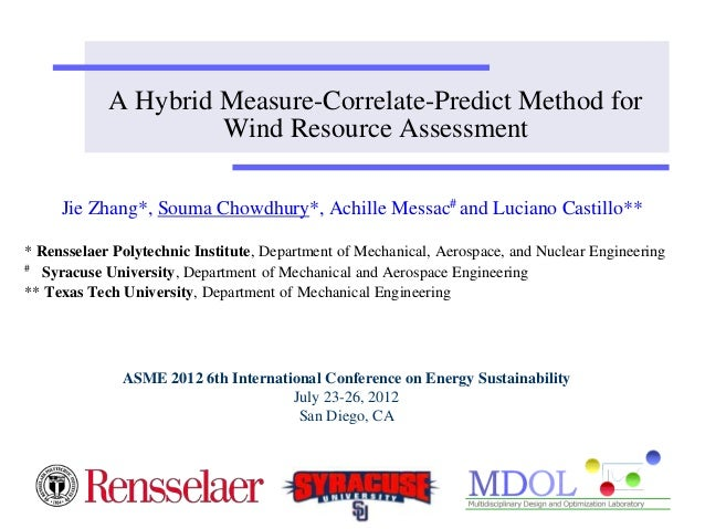 A Hybrid Measure-Correlate-Predict Method for  Wind Resource Assessment  Jie Zhang*, Souma Chowdhury*, Achille Messac# and...