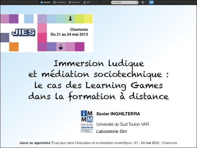 Xavier INGHILTERRAUniversité du Sud Toulon VARLaboratoire I3mJouer ou apprendre ? Les jeux dans l'éducation et la médiatio...