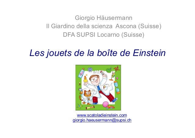 Les jouets de la boîte de EinsteinGiorgio HäusermannIl Giardino della scienza Ascona (Suisse)DFA SUPSI Locarno (Suisse)www...