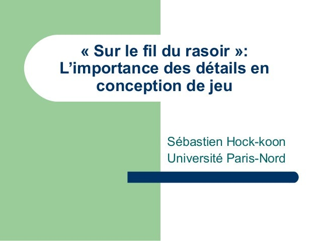 «Surlefildurasoir»:L'importancedesdétailsenconceptiondejeuSébastien Hock-koonUniversité Paris-Nord