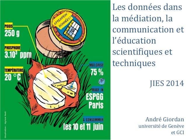 Les données dans la médiation, la communication et l'éducation scientifiques et techniques JIES 2014 André Giordan univers...