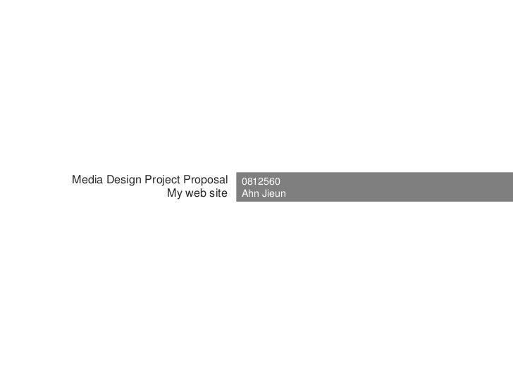 Media Design Project Proposal<br />0812560 <br />AhnJieun<br />My web site<br />