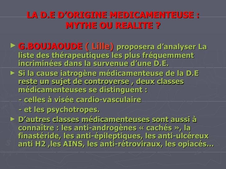 LA D.E D'ORIGINE MEDICAMENTEUSE : MYTHE OU REALITE ? G.BOUJAOUDE   ( Lille)   proposera d'analyser La liste des thérapeuti...