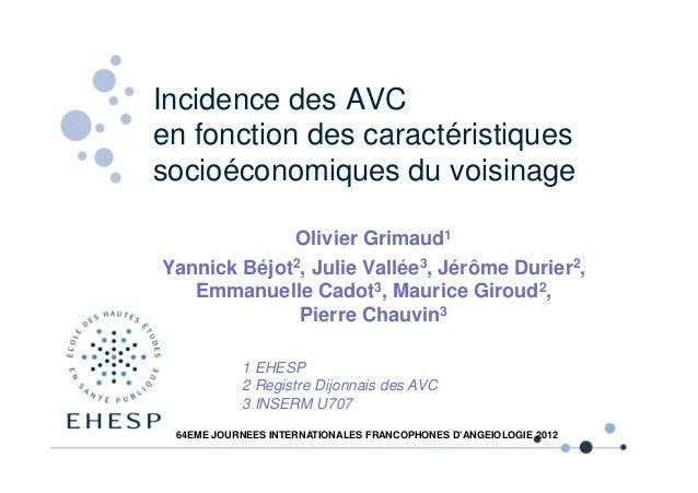 Incidence des AVCen fonction des caractéristiquessocioéconomiques du voisinageOlivier Grimaud1Olivier GrimaudYannick Béjot...