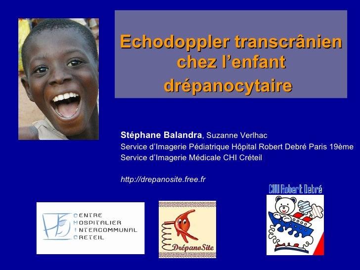 Echodoppler transcrânien chez l'enfant drépanocytaire   <ul><li>Stéphane Balandra , Suzanne Verlhac </li></ul><ul><li>Serv...
