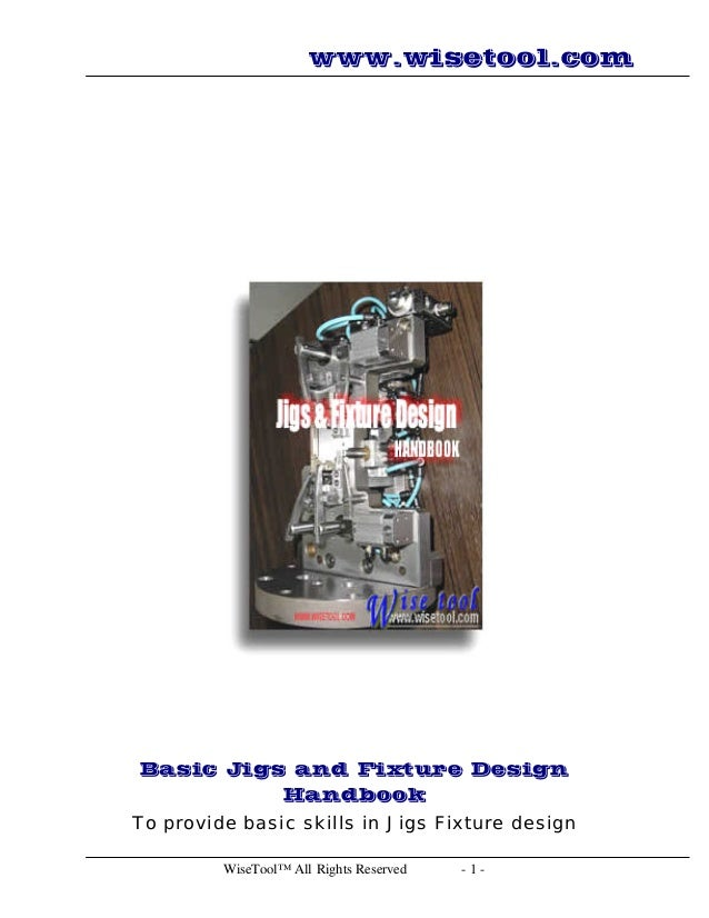 jigs and fixtures design handbook by wise tool rh slideshare net Woodworking Jigs and Fixtures Machining Jigs and Fixtures