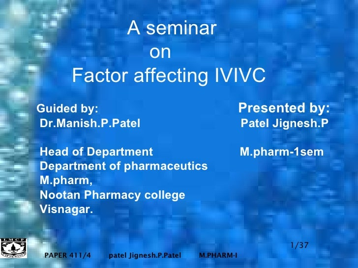 A seminar   on    Factor affecting IVIVC Guided by:   Presented by: Dr.Manish.P.Patel  Patel Jignesh.P  Head of Department...