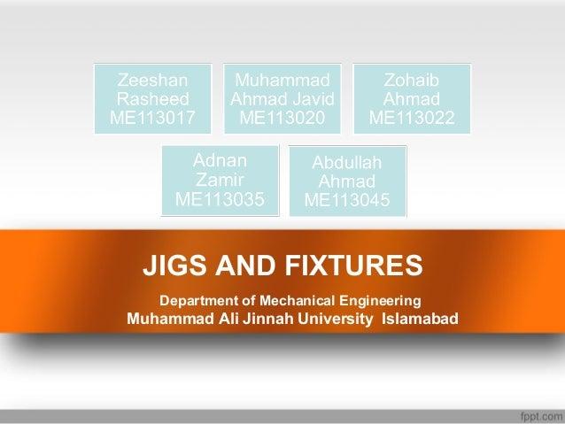 JIGS AND FIXTURES Department of Mechanical Engineering Muhammad Ali Jinnah University Islamabad