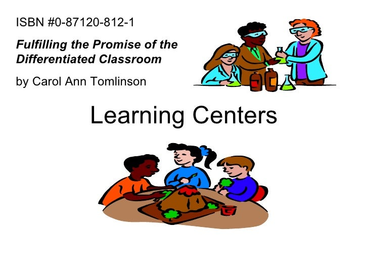 Learning Centers ISBN #0-87120-812-1 Fulfilling the Promise of the Differentiated Classroom   by Carol Ann Tomlinson