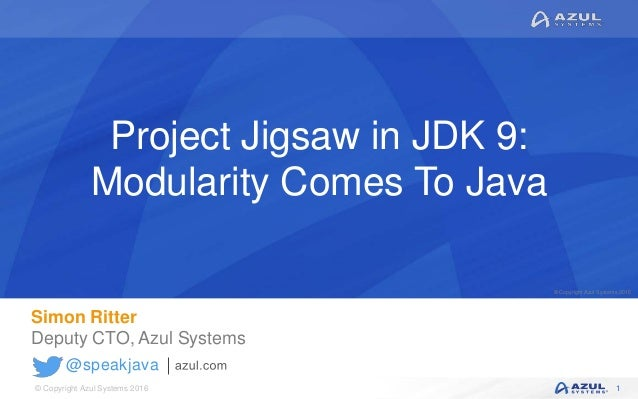 © Copyright Azul Systems 2016 © Copyright Azul Systems 2015 @speakjava Project Jigsaw in JDK 9: Modularity Comes To Java S...