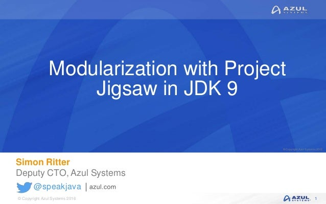 © Copyright Azul Systems 2016 © Copyright Azul Systems 2015 @speakjava Modularization with Project Jigsaw in JDK 9 Simon R...