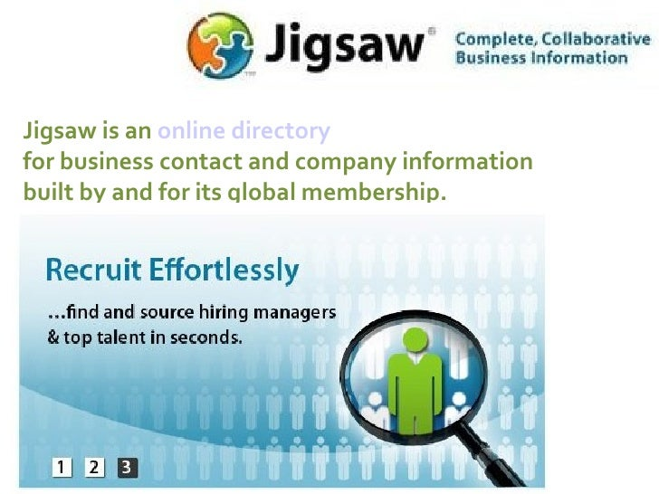 Jigsaw is an  online directory for business contact and company information built by and for its global membership.
