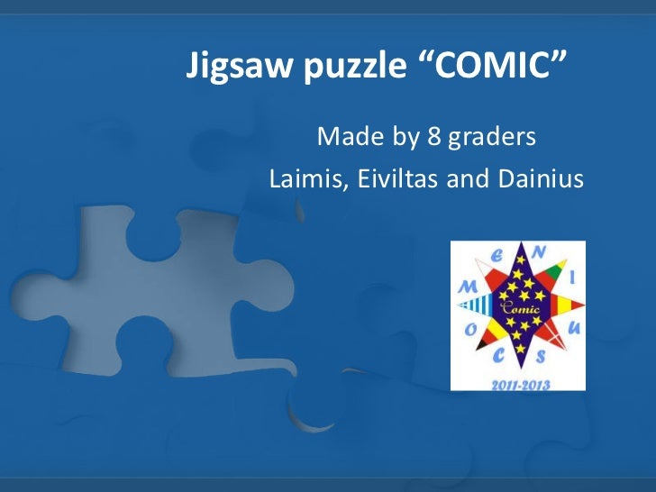 "Jigsaw puzzle ""COMIC""        Made by 8 graders    Laimis, Eiviltas and Dainius"