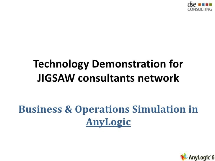 Technology Demonstration for JIGSAW consultants network Business & Operations Simulation in AnyLogic