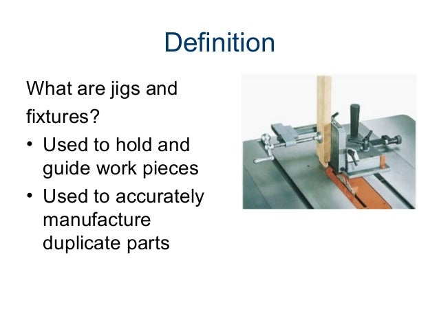 Superior Definition What Are Jigs And Fixtures? U2022 Used To Hold And Guide Work Pieces  ...