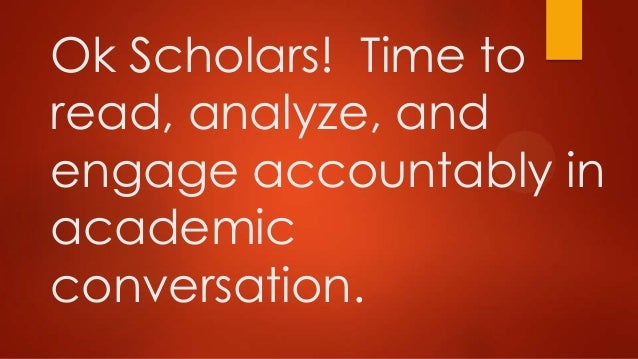 Ok Scholars! Time to read, analyze, and engage accountably in academic conversation.