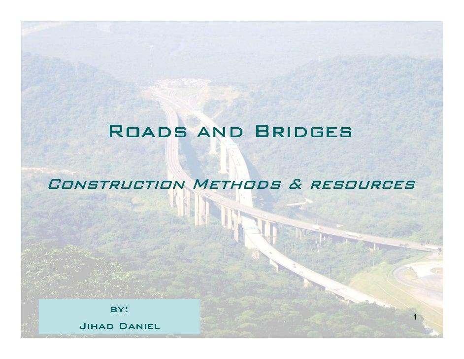 Roads and BridgesConstruction Methods & resources       by:                               1  Jihad Daniel