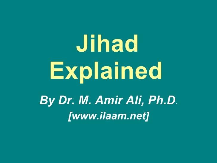 Jihad Explained   By Dr. M. Amir Ali, Ph.D . [www.ilaam.net]