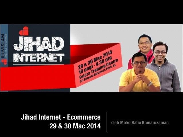 Jihad Internet - Ecommerce 29 & 30 Mac 2014 oleh Mohd Rafie Kamaruzaman