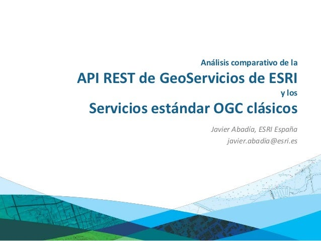 Análisis comparativo de laAPI REST de GeoServicios de ESRI                                       y los Servicios estándar ...