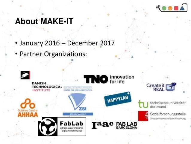 About MAKE-IT • January 2016 – December 2017 • Partner Organizations: