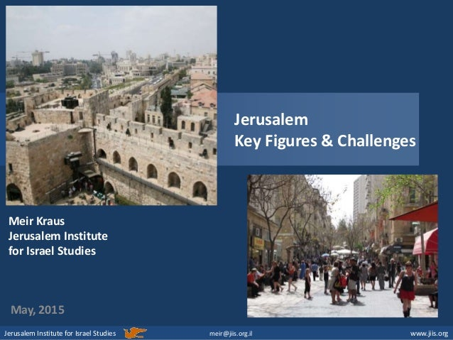 Jerusalem Institute for Israel Studies www.jiis.org May, 2015 meir@jiis.org.il Jerusalem Key Figures & Challenges Meir Kra...