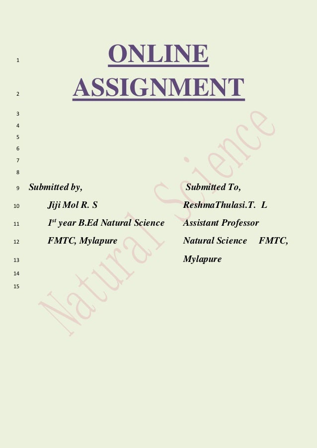 ONLINE1 ASSIGNMENT2 3 4 5 6 7 8 Submitted by, Submitted To,9 Jiji Mol R. S ReshmaThulasi.T. L10 1st year B.Ed Natural Scie...