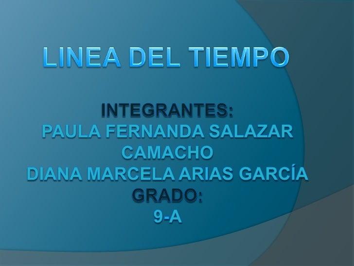 LINEA DEL TIEMPO<br />Integrantes:PAULA FERNANDA SALAZAR Camachodiana marcela arias Garcíagrado: 9-a <br />