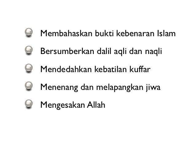 Membahaskan bukti kebenaran IslamBersumberkan dalil aqli dan naqliMendedahkan kebatilan kuffarMenenang dan melapangkan jiw...