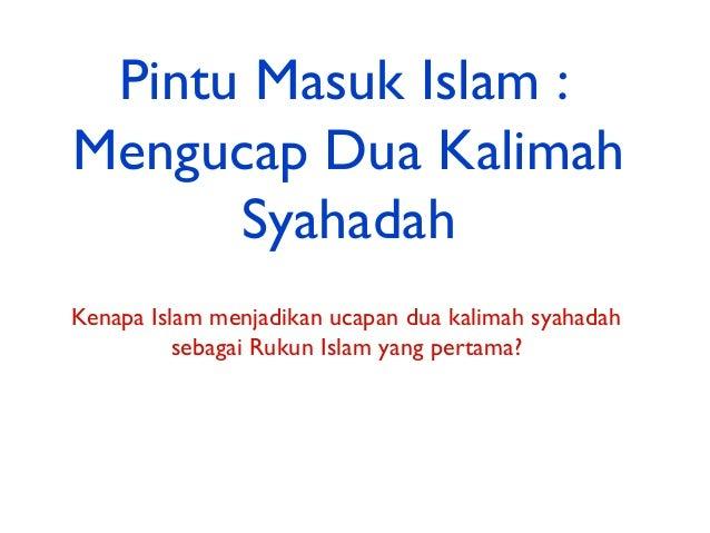Syahadah 2percaya, yakin dan beriman ...Nabi Muhammad utusan Allah,penyampai wahyu, pembawahidayah, ikutan dan contohtelad...
