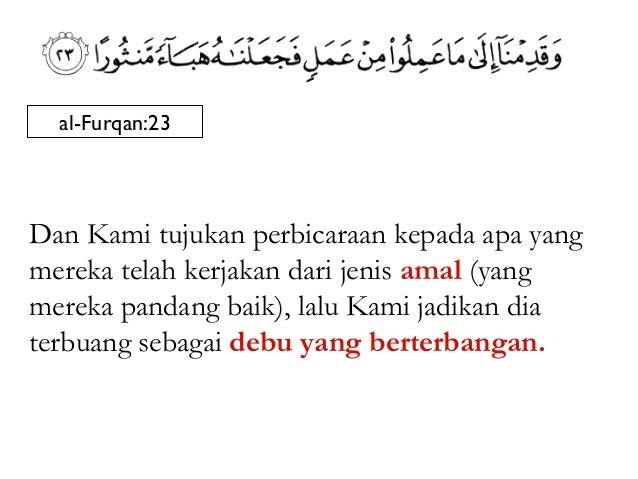 al-Furqan:23Dan Kami tujukan perbicaraan kepada apa yangmereka telah kerjakan dari jenis amal (yangmereka pandang baik), l...