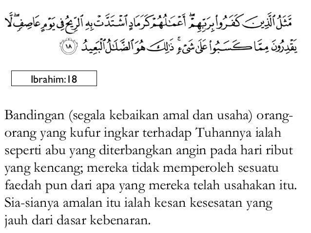 Ibrahim:18Bandingan (segala kebaikan amal dan usaha) orang-orang yang kufur ingkar terhadap Tuhannya ialahseperti abu yang...