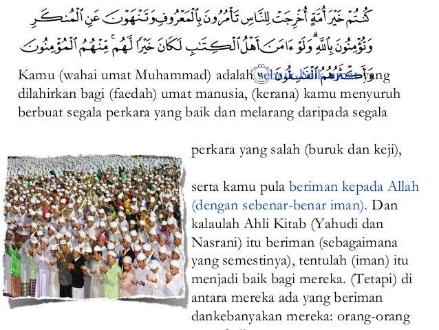 Kamu (wahai umat Muhammad) adalah sebaik-baik umat yangdilahirkan bagi (faedah) umat manusia, (kerana) kamu menyuruhberbua...