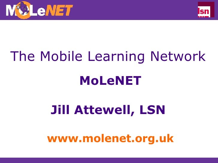 The Mobile Learning Network MoLeNET Jill Attewell, LSN  www.molenet.org.uk