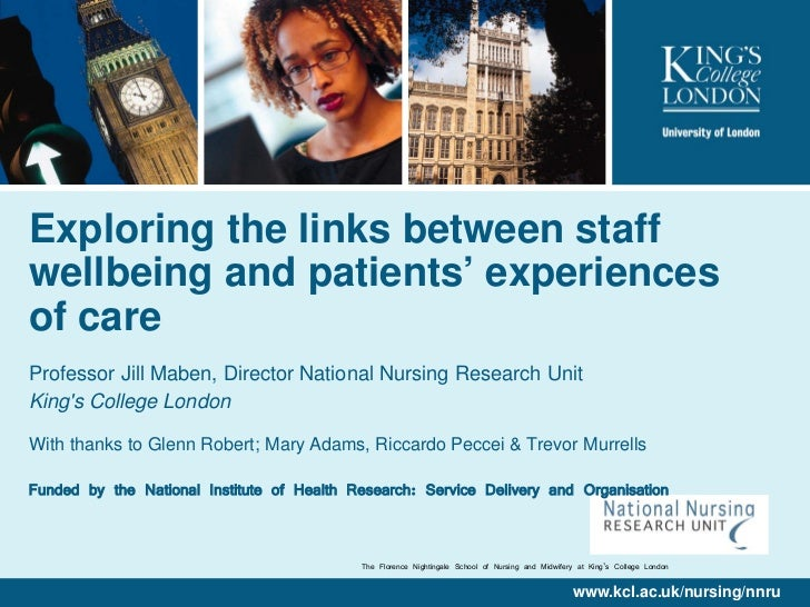 Exploring the links between staffwellbeing and patients' experiencesof careProfessor Jill Maben, Director National Nursing...