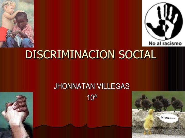 DISCRIMINACION SOCIAL  JHONNATAN VILLEGAS 10ª