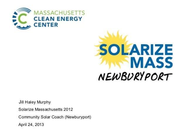 Jill Haley MurphySolarize Massachusetts 2012Community Solar Coach (Newburyport)April 24, 2013