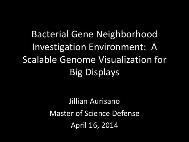 Bacterial Gene Neighborhood Investigation Environment: A Scalable Genome Visualization for Big Displays Jillian Aurisano M...