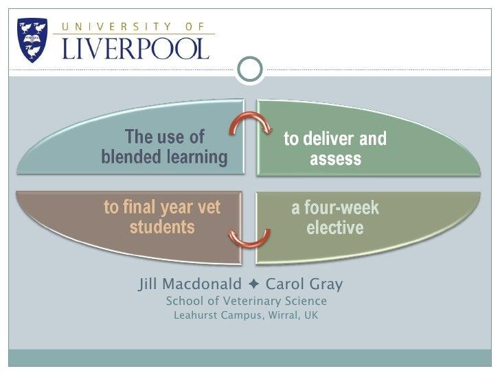 <ul><li>Jill Macdonald    Carol Gray </li></ul><ul><li>School of Veterinary Science </li></ul><ul><li>Leahurst Campus, Wi...