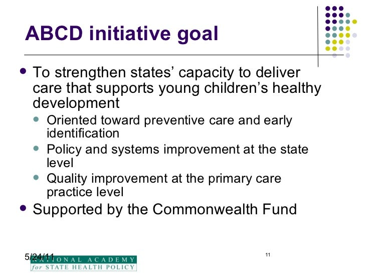 ABCD initiative goal <ul><li>To strengthen states' capacity to deliver care that supports young children's healthy develop...