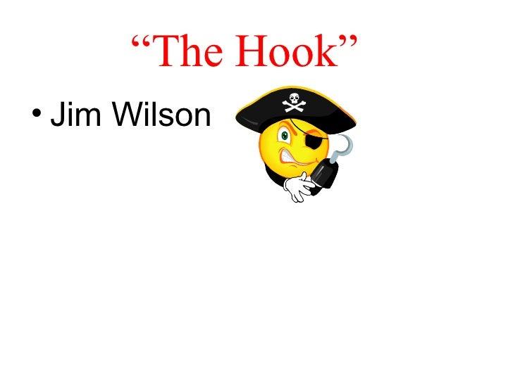 """"""" The Hook""""   <ul><li>Jim Wilson </li></ul>"""
