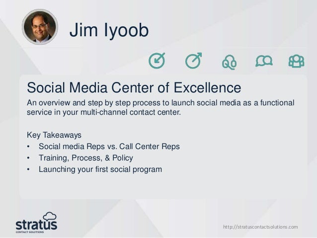 http://stratuscontactsolutions.com Jim Iyoob Social Media Center of Excellence An overview and step by step process to lau...