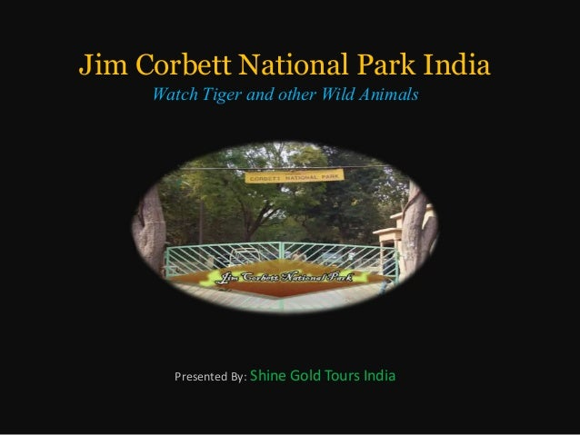 Jim Corbett National Park India Watch Tiger and other Wild Animals Presented By: Shine Gold Tours India