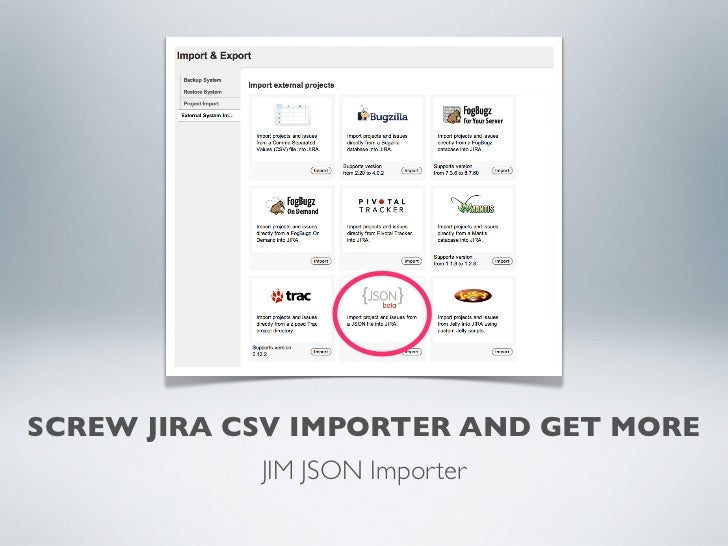 SCREW JIRA CSV IMPORTER AND GET MORE            JIM JSON Importer