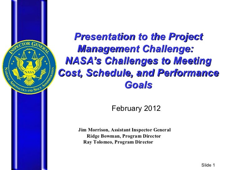 Presentation to the Project Management Challenge:  NASA's Challenges to Meeting Cost, Schedule, and Performance Goals Febr...