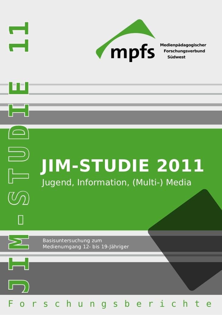 JIM-STUDIE             JIM-STUDIE 2011             Jugend, Information, (Multi-) Media             Basisuntersuchung zum  ...