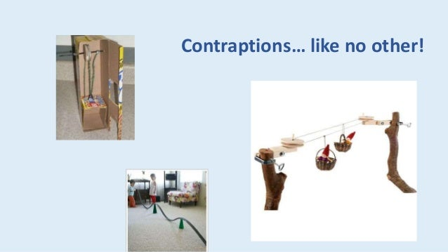 Contraptions… like no other!