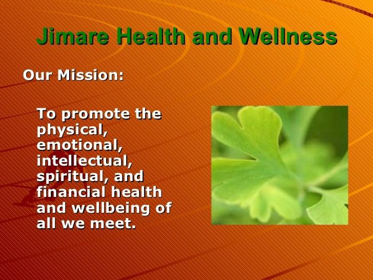 Jimare Health and Wellness <ul><li>Our Mission: </li></ul><ul><li>To promote the physical, emotional, intellectual, spirit...