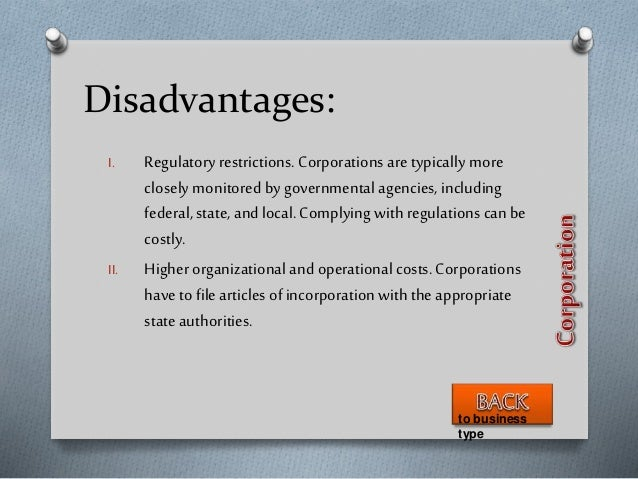 I. Regulatory restrictions. Corporations are typically more closely monitored by governmental agencies, including federal,...