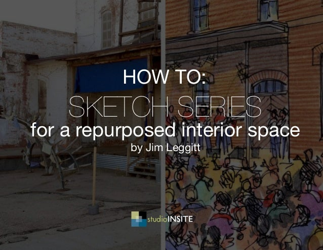 sketch series for a repurposed interior space by Jim Leggitt how to:
